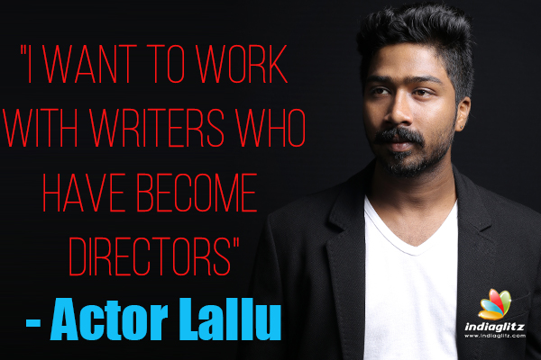 I Want To Work With Writers Who Have Become Directors Actor Lallu