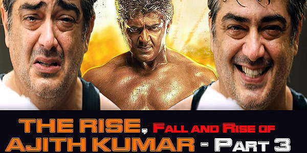 The Rise, Fall and Rise of Ajith Kumar- Part 3 - Tamil News