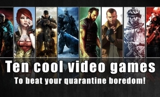 Ten cool video games to beat your quarantine boredom!