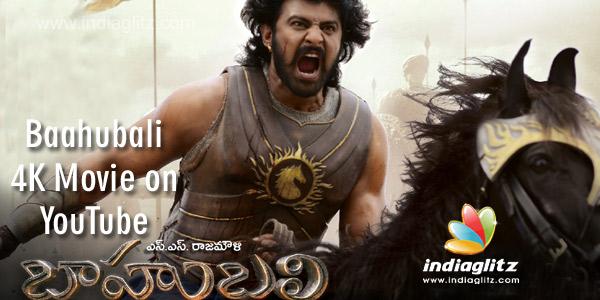 Baahubali 4K Movie on YouTube - Tamil News - IndiaGlitz com