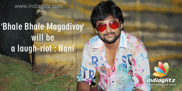 Bhale Bhale Magadivoy' will be a laugh-riot : Nani - Telugu