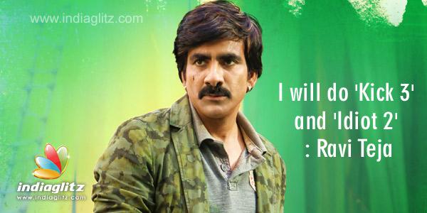 I will do 'Kick 3' and 'Idiot 2' : Ravi Teja (Interview